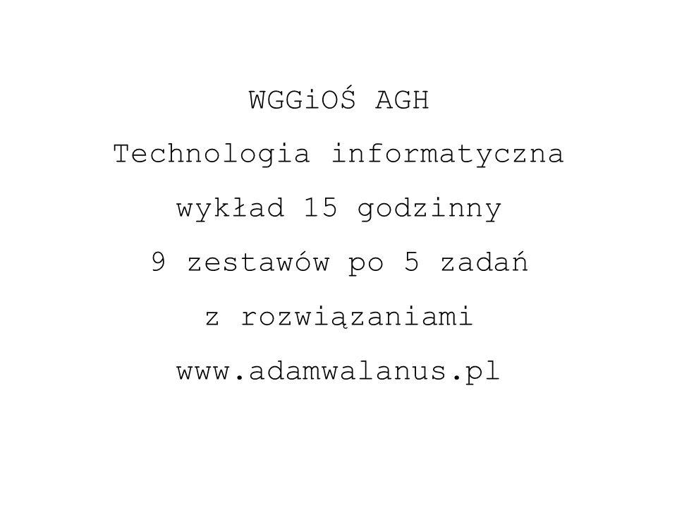 WGGiOŚ AGH Technologia informatyczna wykład 15 godzinny 9 zestawów po 5 zadań z rozwiązaniami www.adamwalanus.pl