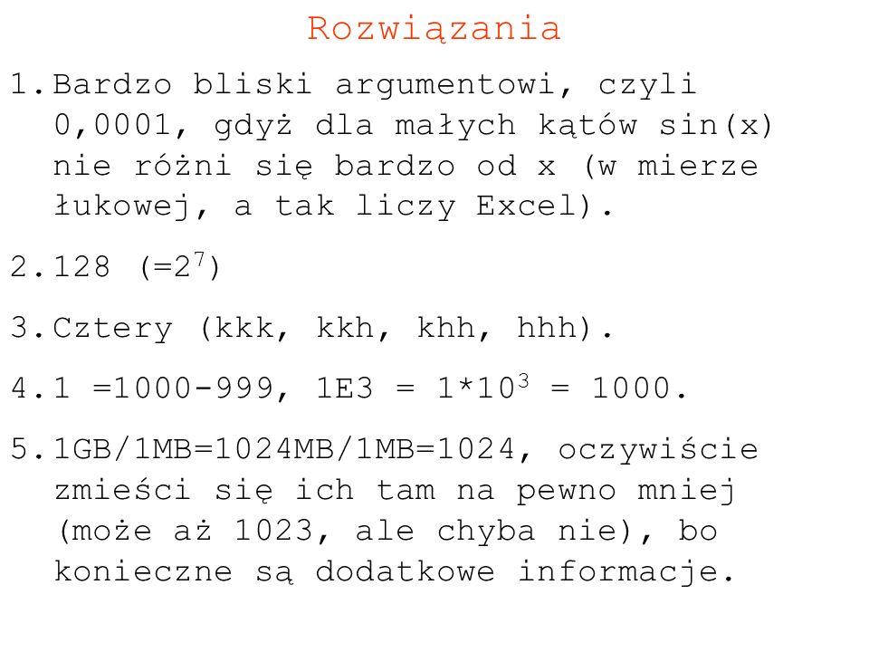 Rozwiązania 1.Bardzo bliski argumentowi, czyli 0,0001, gdyż dla małych kątów sin(x) nie różni się bardzo od x (w mierze łukowej, a tak liczy Excel). 2
