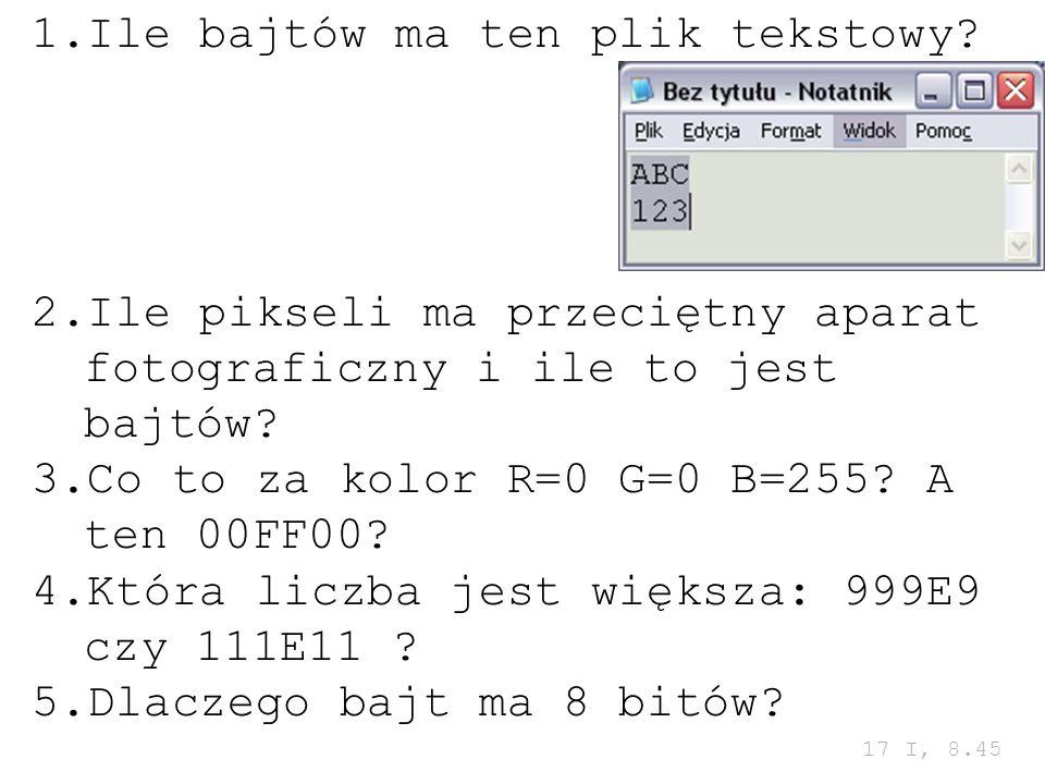1.Ile bajtów ma ten plik tekstowy? 2.Ile pikseli ma przeciętny aparat fotograficzny i ile to jest bajtów? 3.Co to za kolor R=0 G=0 B=255? A ten 00FF00