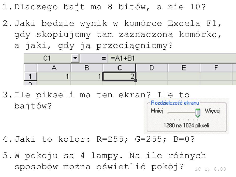1.Dlaczego bajt ma 8 bitów, a nie 10? 2.Jaki będzie wynik w komórce Excela F1, gdy skopiujemy tam zaznaczoną komórkę, a jaki, gdy ją przeciągniemy? 3.
