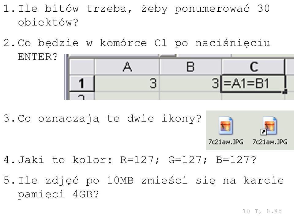 1.Ile bitów trzeba, żeby ponumerować 30 obiektów? 2.Co będzie w komórce C1 po naciśnięciu ENTER? 3.Co oznaczają te dwie ikony? 4.Jaki to kolor: R=127;