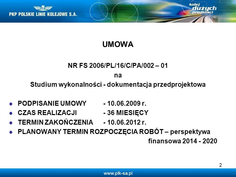 www.plk-sa.pl UMOWA NR FS 2006/PL/16/C/PA/002 – 01 na Studium wykonalności - dokumentacja przedprojektowa PODPISANIE UMOWY- 10.06.2009 r. CZAS REALIZA