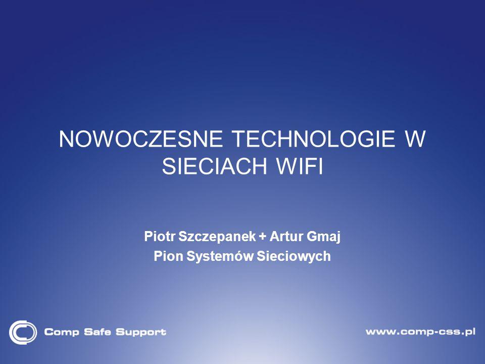NOWOCZESNE TECHNOLOGIE W SIECIACH WIFI Piotr Szczepanek + Artur Gmaj Pion Systemów Sieciowych