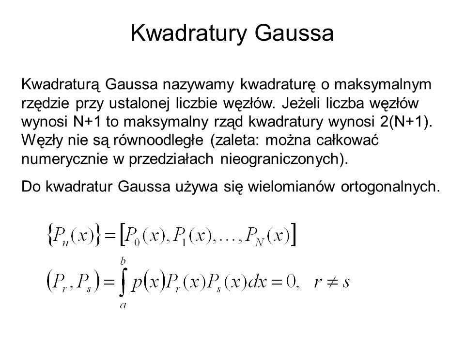Kwadratury Gaussa Kwadraturą Gaussa nazywamy kwadraturę o maksymalnym rzędzie przy ustalonej liczbie węzłów. Jeżeli liczba węzłów wynosi N+1 to maksym