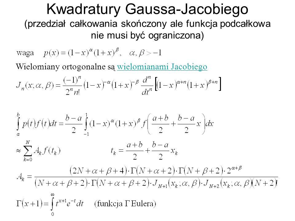 Kwadratury Gaussa-Jacobiego (przedział całkowania skończony ale funkcja podcałkowa nie musi być ograniczona) Wielomiany ortogonalne są wielomianami Ja