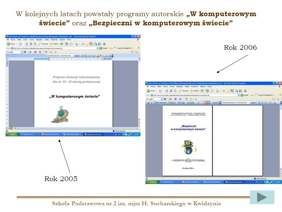 Szkoła Podstawowa nr 2 im. mjra H. Sucharskiego w Kwidzynie W kolejnych latach powstały programy autorskie W komputerowym świecie oraz Bezpieczni w ko