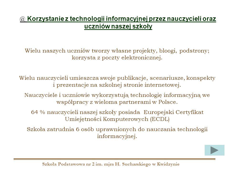 Szkoła Podstawowa nr 2 im. mjra H. Sucharskiego w Kwidzynie @ Korzystanie z technologii informacyjnej przez nauczycieli oraz uczniów naszej szkoły Wie