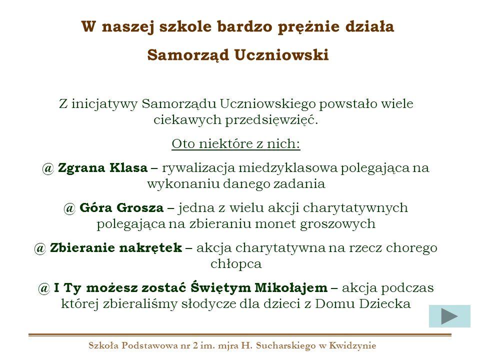 Szkoła Podstawowa nr 2 im. mjra H. Sucharskiego w Kwidzynie W naszej szkole bardzo prężnie działa Samorząd Uczniowski Z inicjatywy Samorządu Uczniowsk