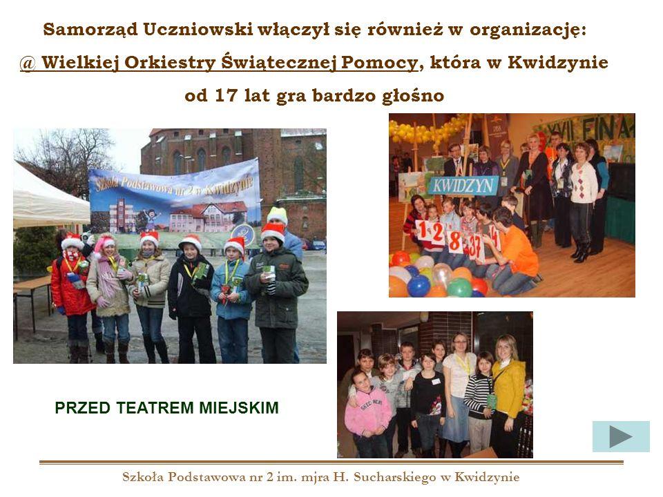Szkoła Podstawowa nr 2 im. mjra H. Sucharskiego w Kwidzynie Samorząd Uczniowski włączył się również w organizację: @ Wielkiej Orkiestry Świątecznej Po