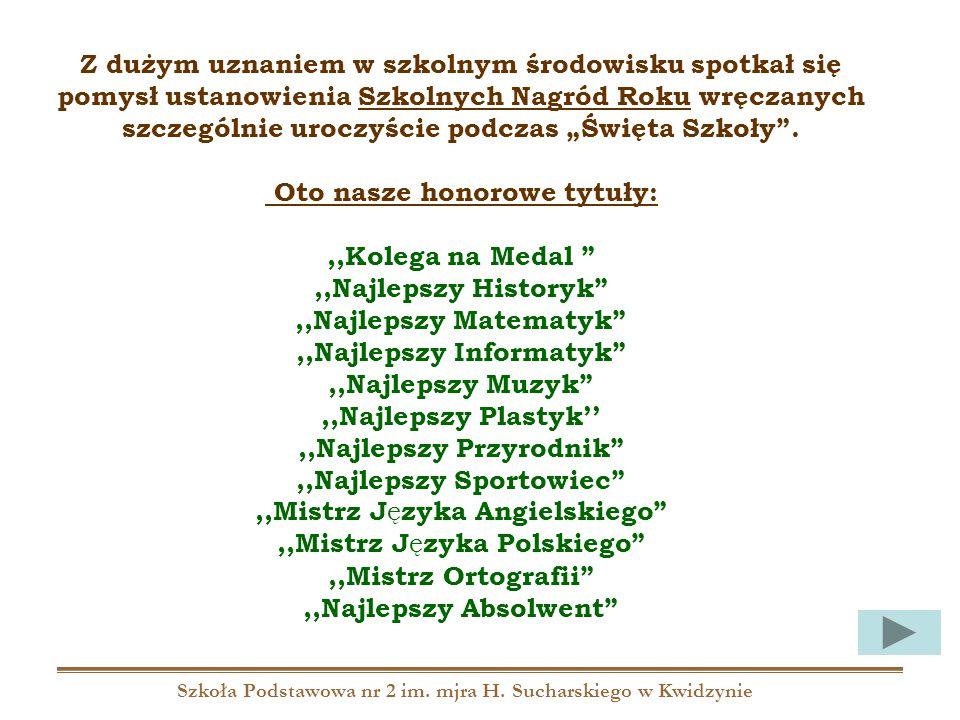 Szkoła Podstawowa nr 2 im. mjra H. Sucharskiego w Kwidzynie Z dużym uznaniem w szkolnym środowisku spotkał się pomysł ustanowienia Szkolnych Nagród Ro