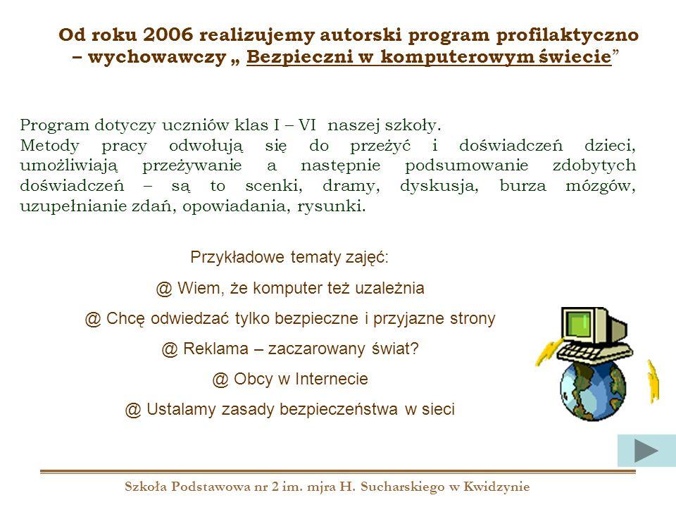 Szkoła Podstawowa nr 2 im. mjra H. Sucharskiego w Kwidzynie Od roku 2006 realizujemy autorski program profilaktyczno – wychowawczy Bezpieczni w komput