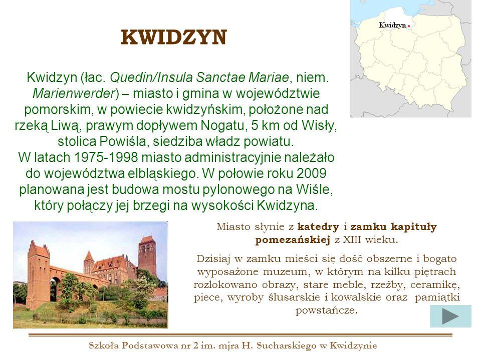 Szkoła Podstawowa nr 2 im. mjra H. Sucharskiego w Kwidzynie Kwidzyn (łac. Quedin/Insula Sanctae Mariae, niem. Marienwerder) – miasto i gmina w wojewód