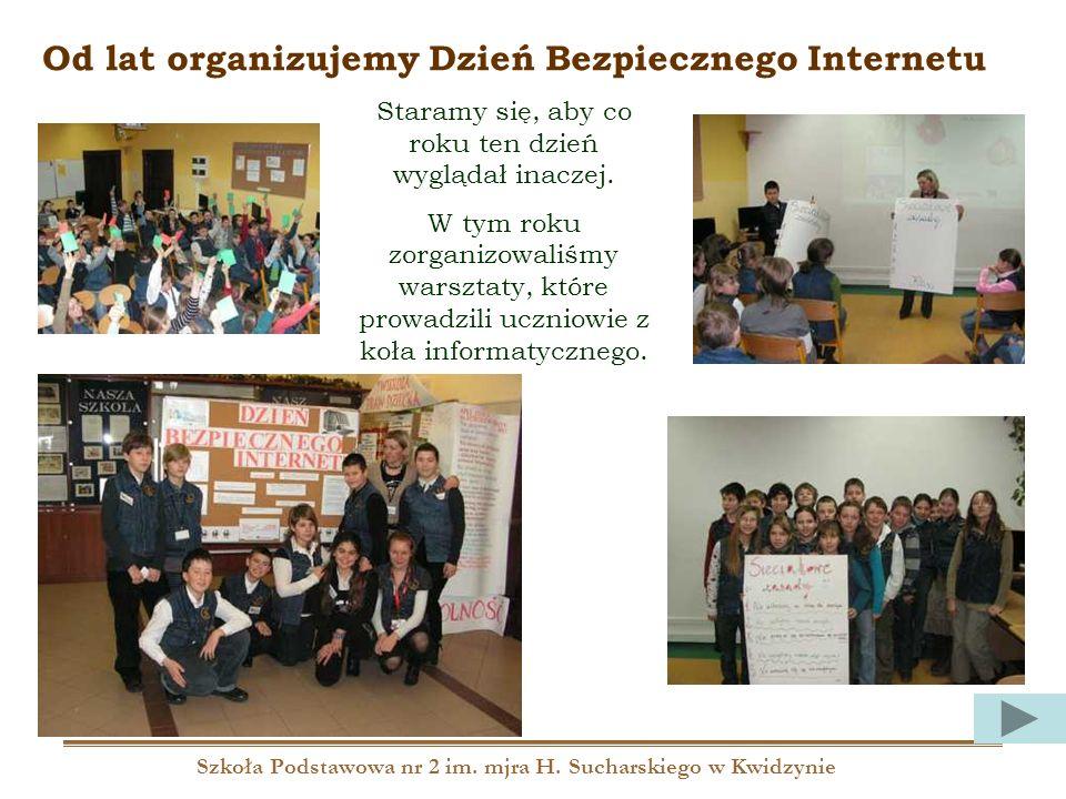 Szkoła Podstawowa nr 2 im. mjra H. Sucharskiego w Kwidzynie Od lat organizujemy Dzień Bezpiecznego Internetu Staramy się, aby co roku ten dzień wygląd