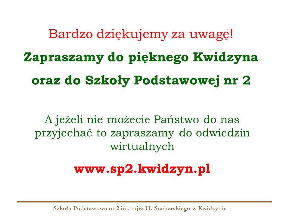 Szkoła Podstawowa nr 2 im. mjra H. Sucharskiego w Kwidzynie Bardzo dziękujemy za uwagę! Zapraszamy do pięknego Kwidzyna oraz do Szkoły Podstawowej nr