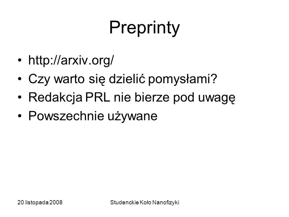 20 listopada 2008Studenckie Koło Nanofizyki Parametry oceny naukowca Liczba publikacji Liczba cytowań h index: liczba prac o dla których liczba cytowań jest większa od h m index: h/lata –http://www.forumakad.pl/archiwum/2008/03/23_jak_zostac_profesorem_a _potem_czlonkiem_pan.htmlhttp://www.forumakad.pl/archiwum/2008/03/23_jak_zostac_profesorem_a _potem_czlonkiem_pan.html –http://e-physica.eu/files/pdfy/krol-nauki-wprost-21-05-02-doc.pdfhttp://e-physica.eu/files/pdfy/krol-nauki-wprost-21-05-02-doc.pdf Liczba autorów PunktyUwagi 1-51 6-120.5 13-1000.30.5 jeśli pierwszy autor 101 i więcej0.20.5 jeśli pierwszy autor