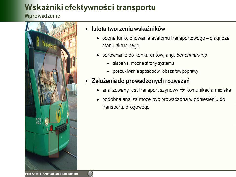 3 Piotr Sawicki / Zarządzanie transportem Wskaźniki efektywności transportu Wprowadzenie Istota tworzenia wskaźników ocena funkcjonowania systemu tran