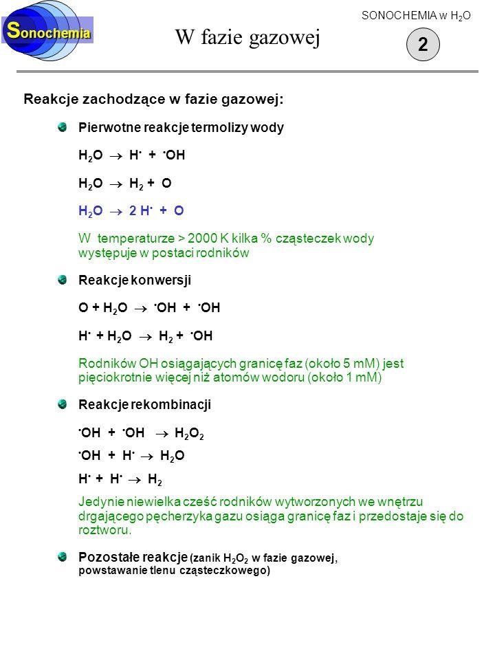 W fazie gazowej Reakcje zachodzące w fazie gazowej: Pierwotne reakcje termolizy wody H 2 O H + OH H 2 O H 2 + O H 2 O 2 H + O W temperaturze > 2000 K