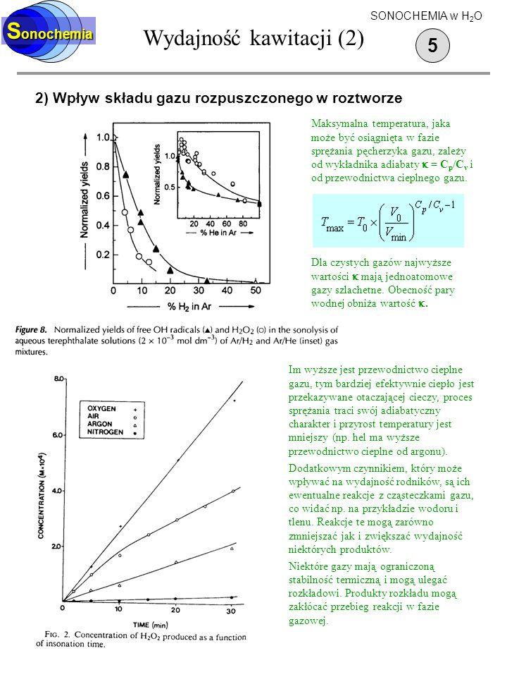 S onochemia Wydajność kawitacji (2) 5 2) Wpływ składu gazu rozpuszczonego w roztworze SONOCHEMIA w H 2 O Maksymalna temperatura, jaka może być osiągni