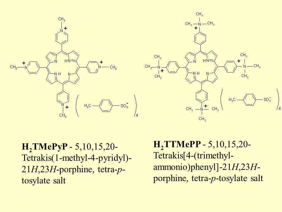 H 2 TTMePP - 5,10,15,20- Tetrakis[4-(trimethyl- ammonio)phenyl]-21H,23H- porphine, tetra-p-tosylate salt H 2 TMePyP - 5,10,15,20- Tetrakis(1-methyl-4-