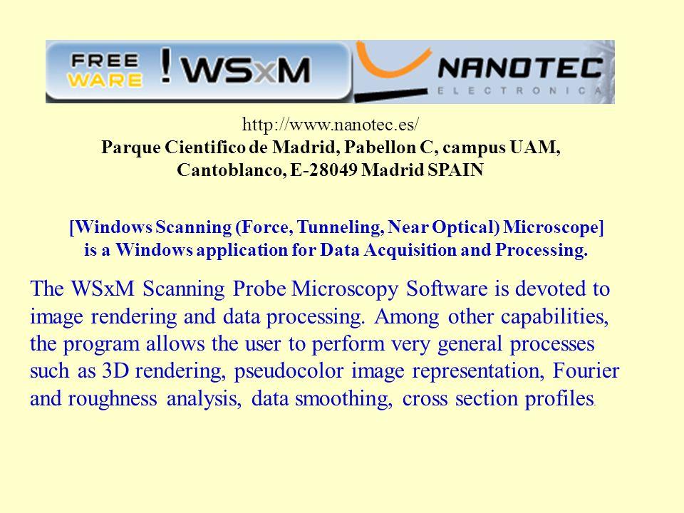 http://www.nanotec.es/ Parque Cientifico de Madrid, Pabellon C, campus UAM, Cantoblanco, E-28049 Madrid SPAIN [Windows Scanning (Force, Tunneling, Nea