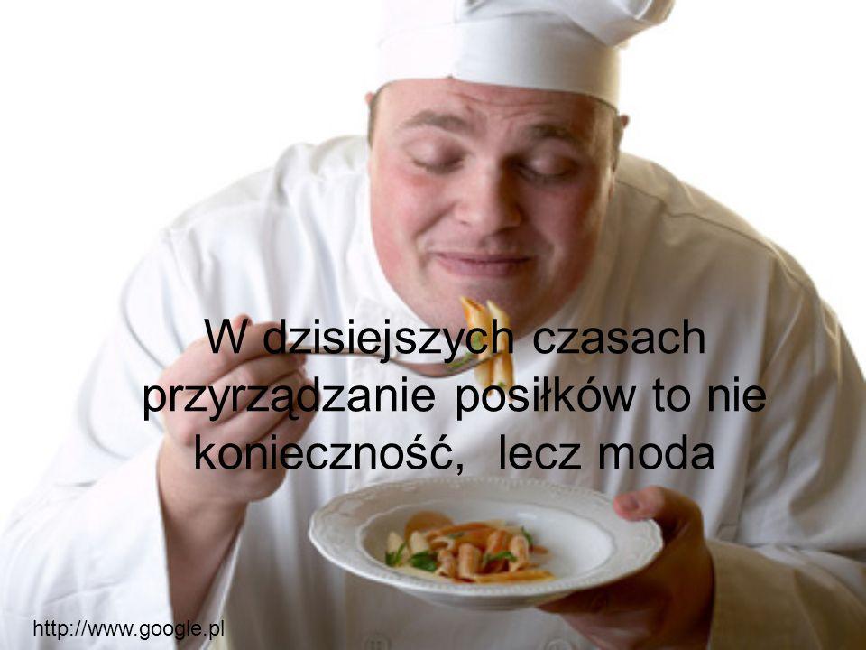 W dzisiejszych czasach przyrządzanie posiłków to nie konieczność, lecz moda http://www.google.pl
