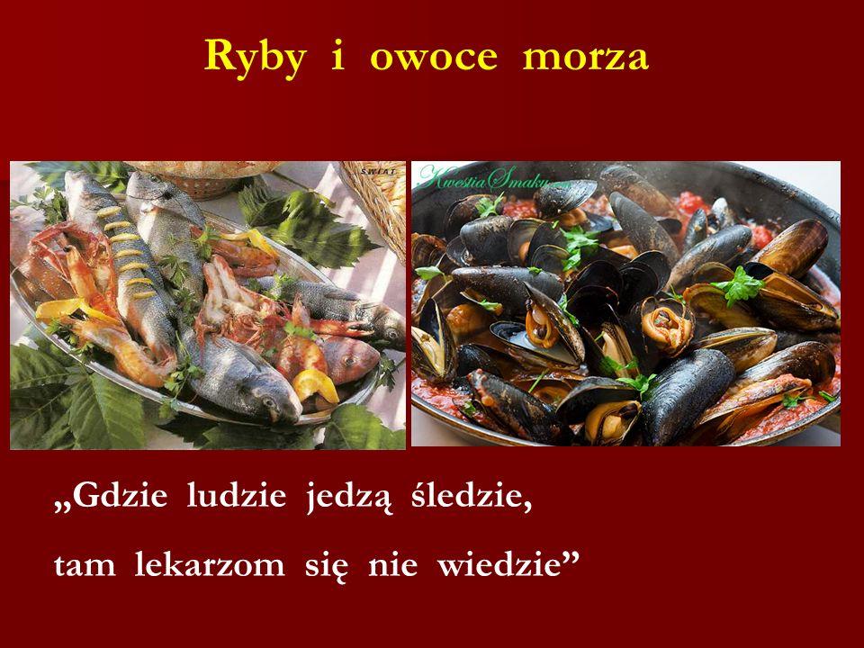 Ryby i owoce morza Gdzie ludzie jedzą śledzie, tam lekarzom się nie wiedzie