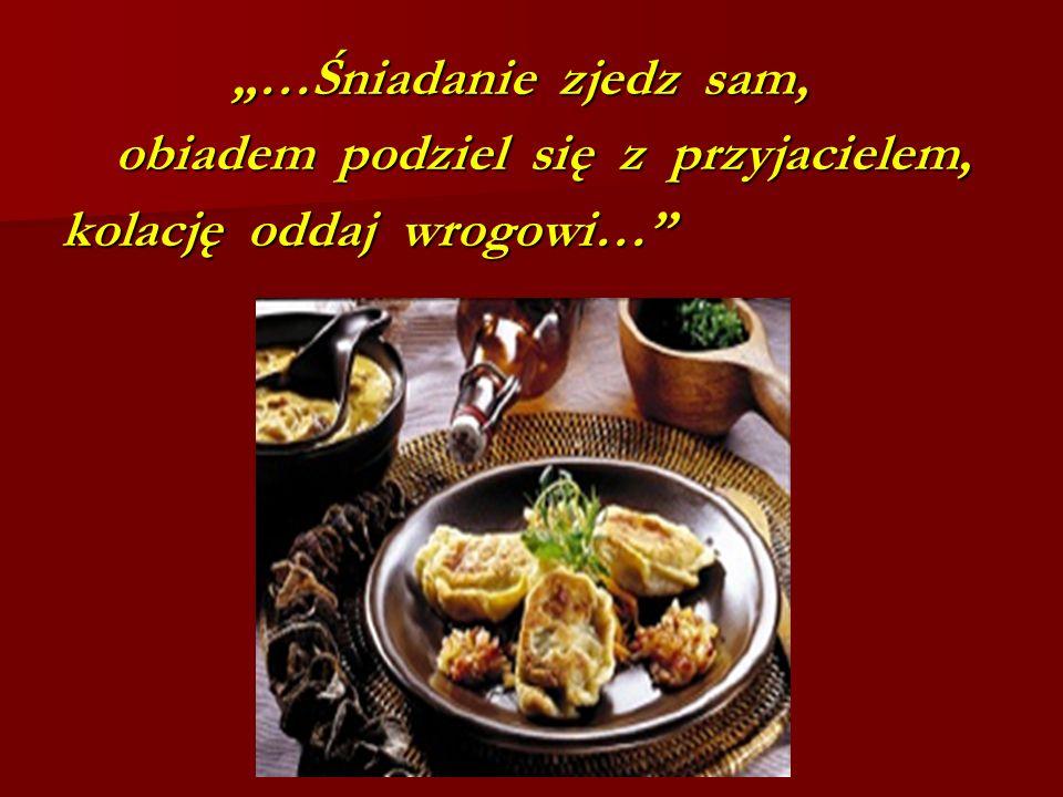 …Śniadanie zjedz sam, …Śniadanie zjedz sam, obiadem podziel się z przyjacielem, obiadem podziel się z przyjacielem, kolację oddaj wrogowi… kolację odd