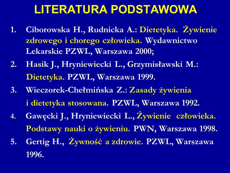 LITERATURA PODSTAWOWA 1.Ciborowska H., Rudnicka A.: Dietetyka. Żywienie zdrowego i chorego człowieka. Wydawnictwo Lekarskie PZWL, Warszawa 2000; 2.Has