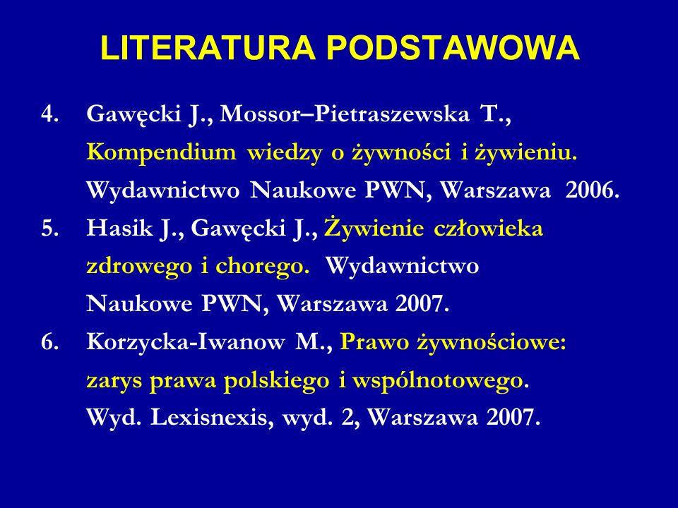 LITERATURA PODSTAWOWA 4. Gawęcki J., Mossor–Pietraszewska T., Kompendium wiedzy o żywności i żywieniu. Wydawnictwo Naukowe PWN, Warszawa 2006. 5. Hasi