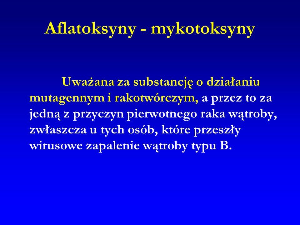 Aflatoksyny - mykotoksyny Uważana za substancję o działaniu mutagennym i rakotwórczym, a przez to za jedną z przyczyn pierwotnego raka wątroby, zwłasz