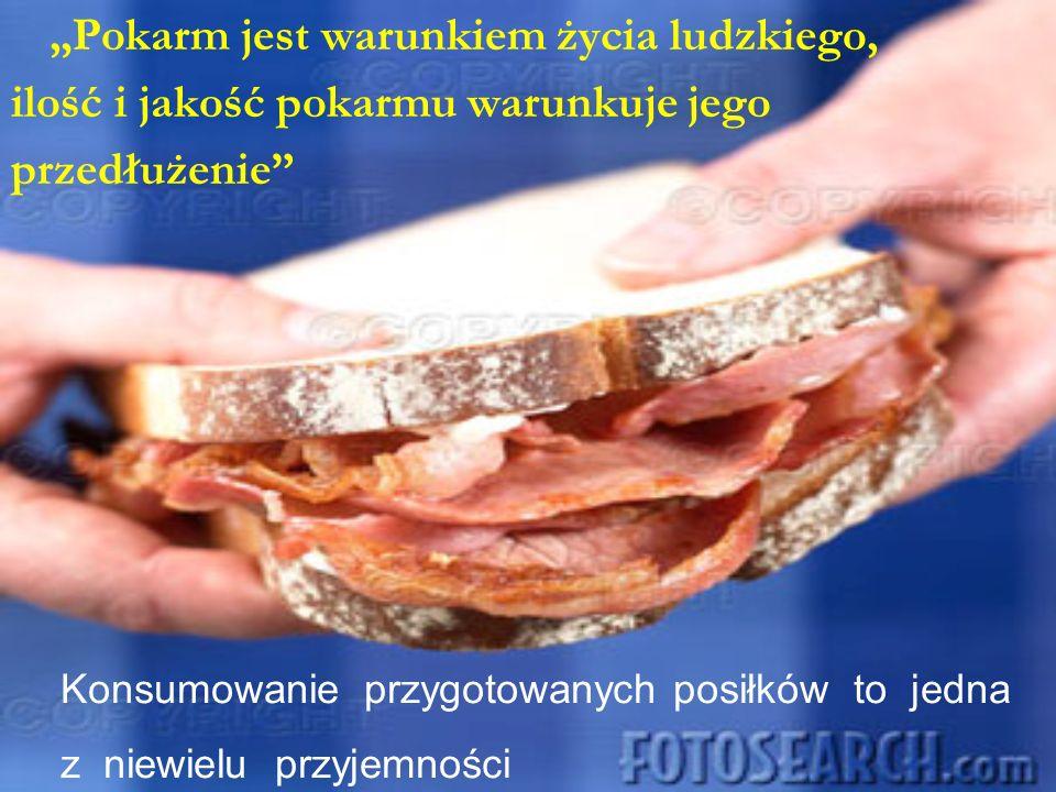 Pokarm jest warunkiem życia ludzkiego, ilość i jakość pokarmu warunkuje jego przedłużenie Konsumowanie przygotowanych posiłków to jedna z niewielu prz