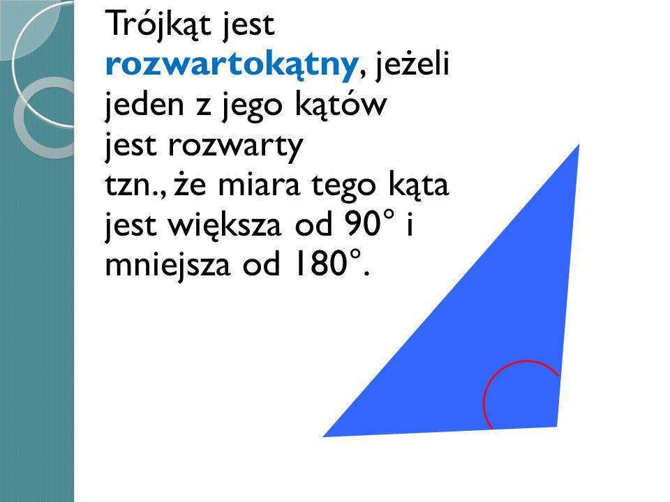 Trójkąt jest rozwartokątny, jeżeli jeden z jego kątów jest rozwarty tzn., że miara tego kąta jest większa od 90° i mniejsza od 180°.