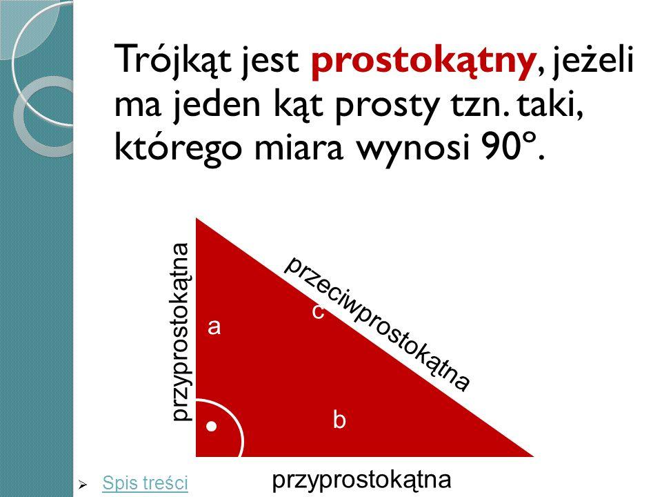 Trójkąt jest prostokątny, jeżeli ma jeden kąt prosty tzn. taki, którego miara wynosi 90º. a c b przyprostokątna przeciwprostokątna przyprostokątna Spi