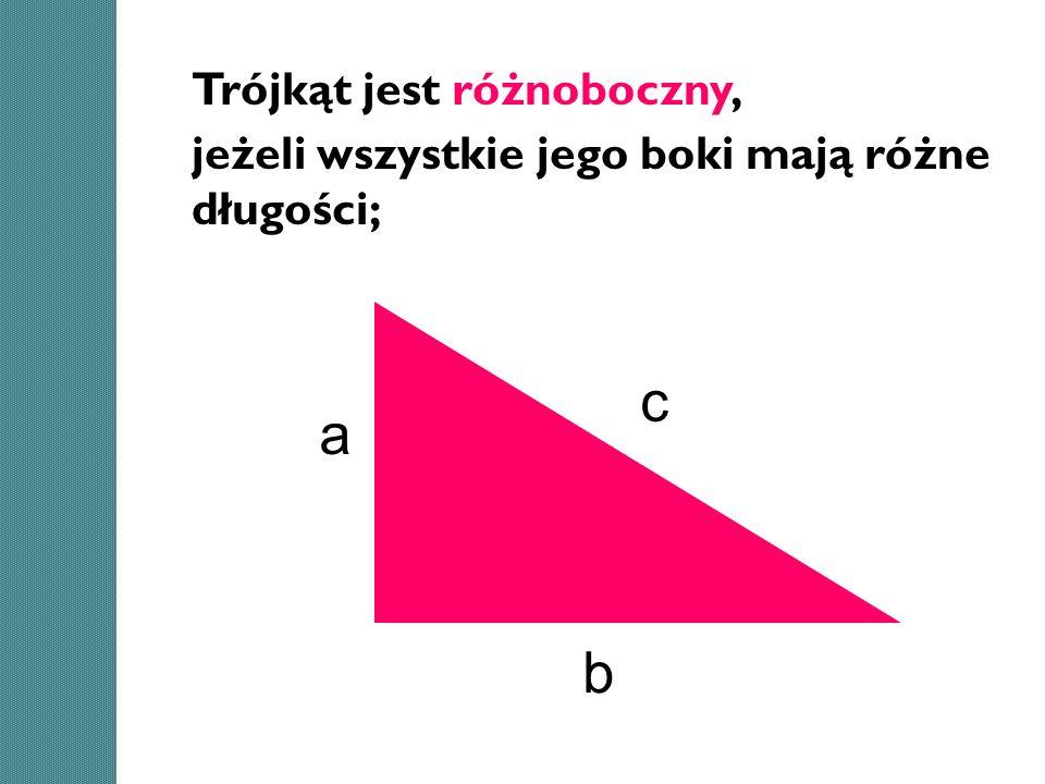 c a b Trójkąt jest różnoboczny, jeżeli wszystkie jego boki mają różne długości;