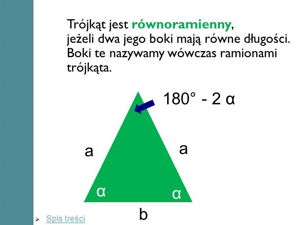 a a b α α 180° - 2 α Trójkąt jest równoramienny, jeżeli dwa jego boki mają równe długości. Boki te nazywamy wówczas ramionami trójkąta. Spis treści