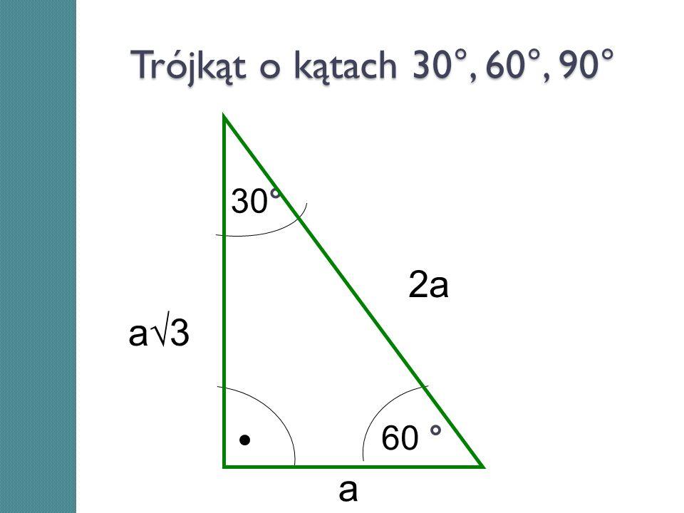 Trójkąt o kątach 30°, 60°, 90° 60 ° 30° 2a a a3a3