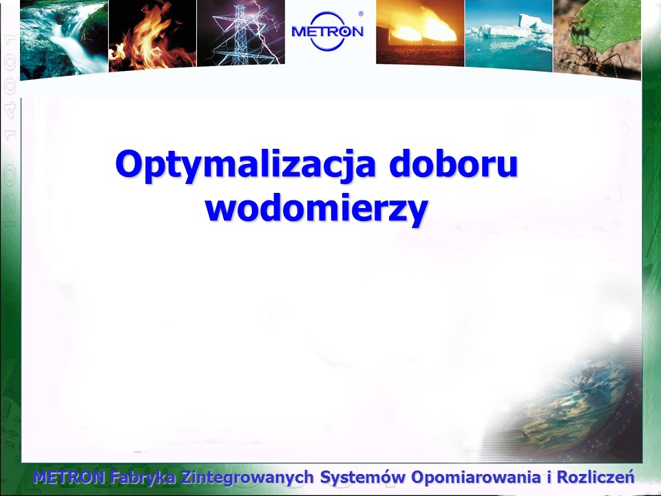 METRON Fabryka Zintegrowanych Systemów Opomiarowania i Rozliczeń Optymalizacja doboru wodomierzy
