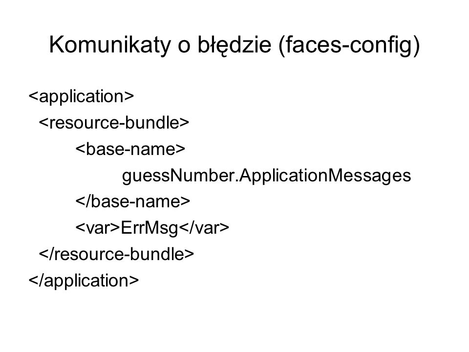 Komunikaty o błędzie (faces-config) guessNumber.ApplicationMessages ErrMsg