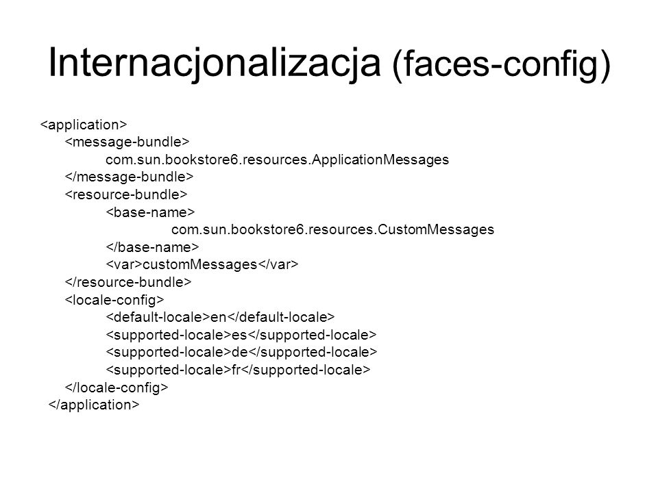Internacjonalizacja (faces-config) com.sun.bookstore6.resources.ApplicationMessages com.sun.bookstore6.resources.CustomMessages customMessages en es d