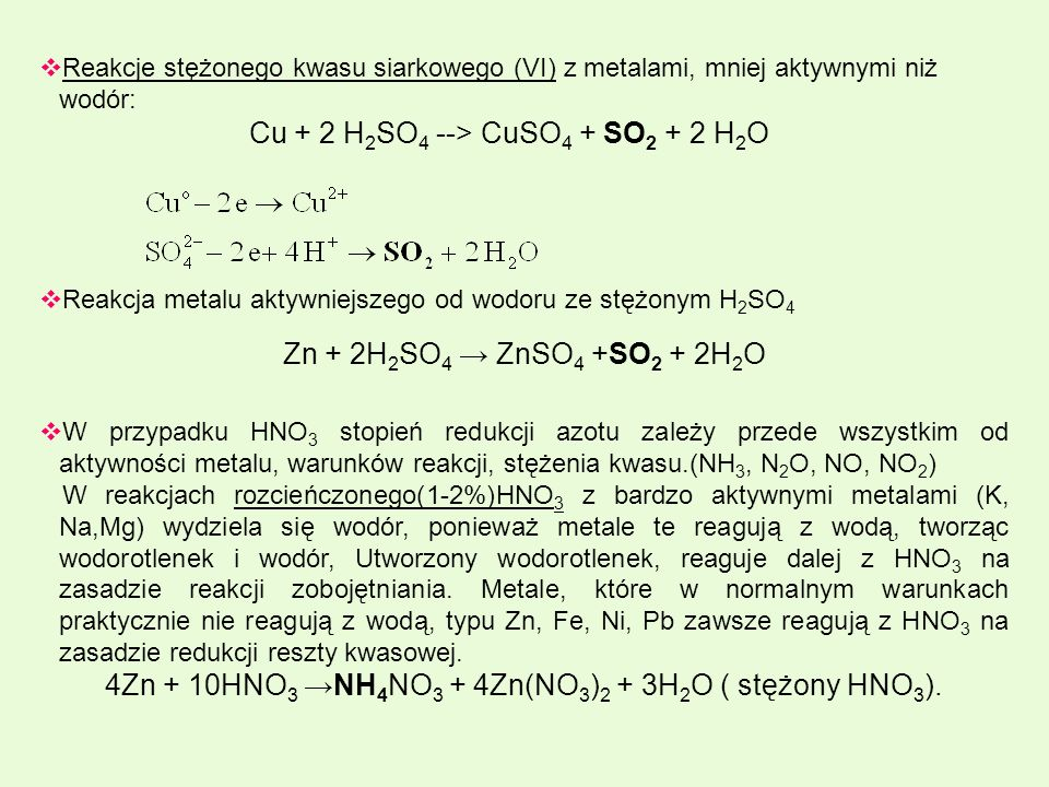 Reakcje stężonego kwasu siarkowego (VI) z metalami, mniej aktywnymi niż wodór: Cu + 2 H 2 SO 4 --> CuSO 4 + SO 2 + 2 H 2 O Reakcja metalu aktywniejsze