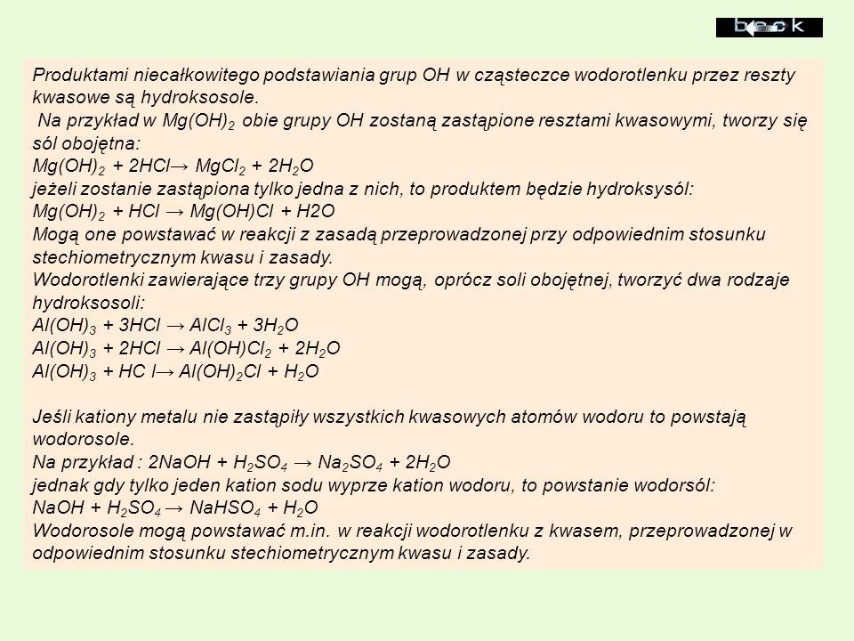 Produktami niecałkowitego podstawiania grup OH w cząsteczce wodorotlenku przez reszty kwasowe są hydroksosole. Na przykład w Mg(OH) 2 obie grupy OH zo