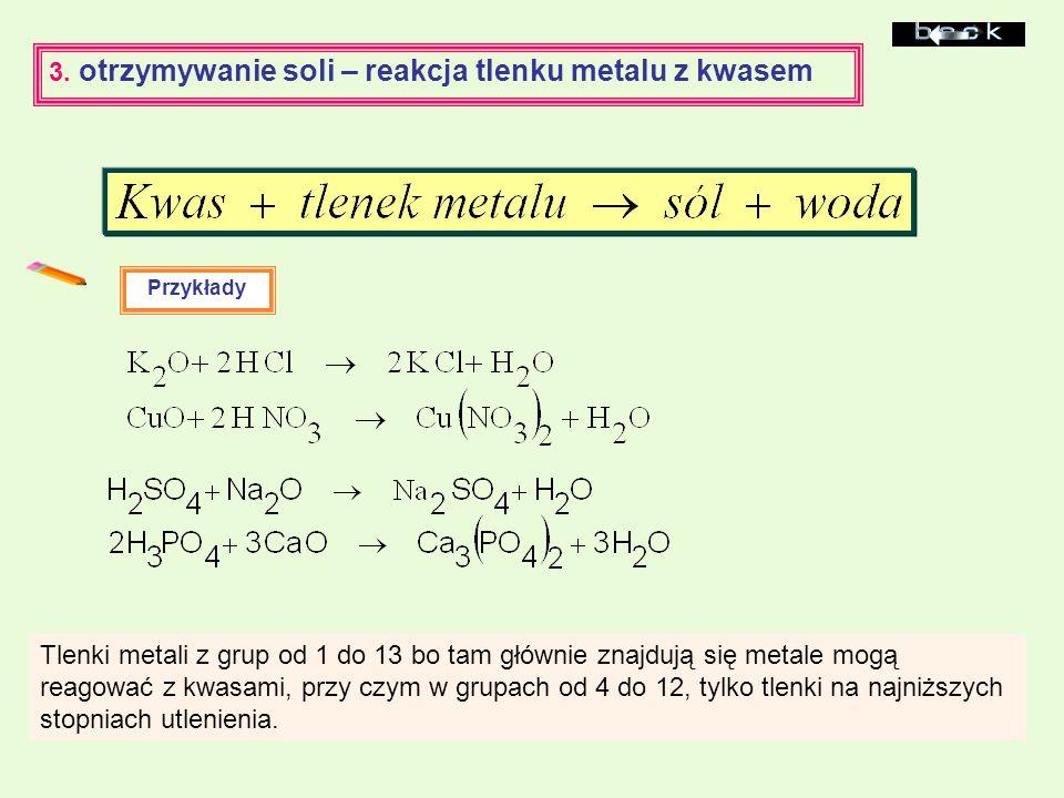 3. otrzymywanie soli – reakcja tlenku metalu z kwasem Przykłady Tlenki metali z grup od 1 do 13 bo tam głównie znajdują się metale mogą reagować z kwa