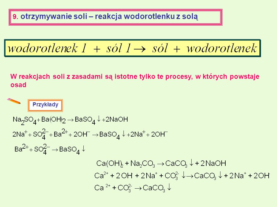 9. otrzymywanie soli – reakcja wodorotlenku z solą Przykłady W reakcjach soli z zasadami są istotne tylko te procesy, w których powstaje osad