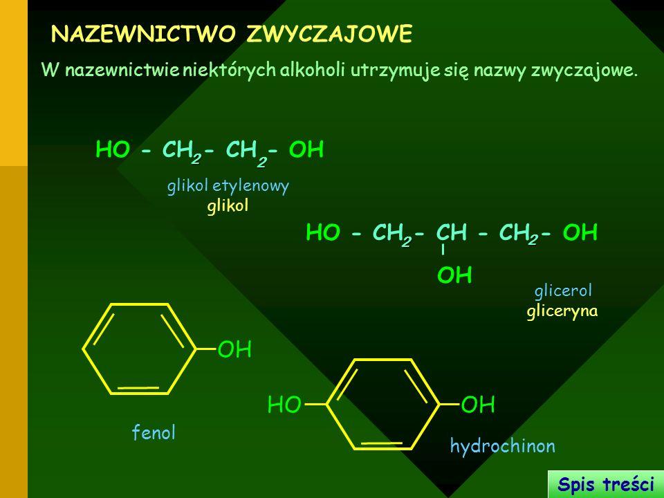 NAZEWNICTWO ZWYCZAJOWE W nazewnictwie niektórych alkoholi utrzymuje się nazwy zwyczajowe. HO - CH - CH - OH2 2 glikol etylenowy glikol glicerol glicer