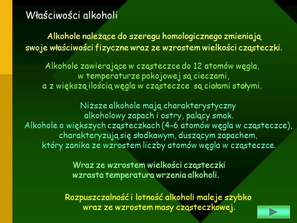 Alkohole zawierające w cząsteczce do 12 atomów węgla, w temperaturze pokojowej są cieczami, a z większą ilością węgla w cząsteczce są ciałami stałymi.