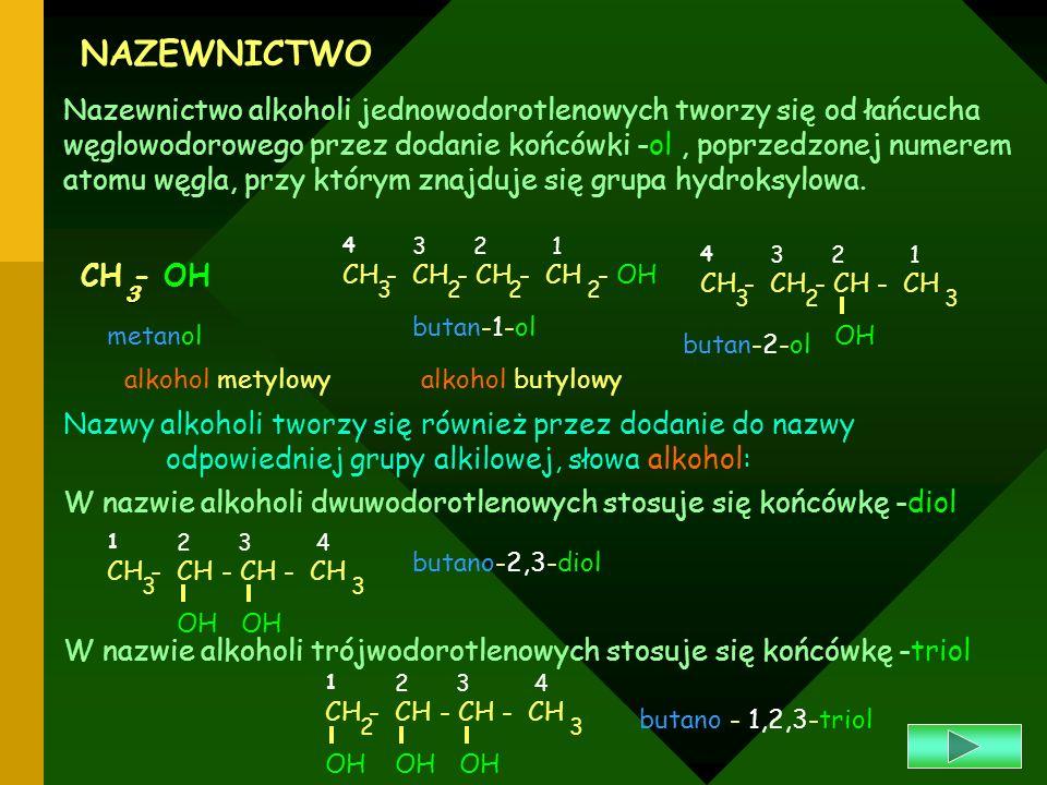 NAZEWNICTWO Nazewnictwo alkoholi jednowodorotlenowych tworzy się od łańcucha węglowodorowego przez dodanie końcówki -ol, poprzedzonej numerem atomu wę
