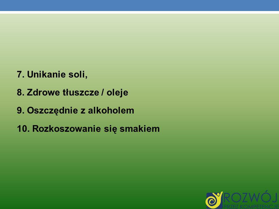 7. Unikanie soli, 8. Zdrowe tłuszcze / oleje 9. Oszczędnie z alkoholem 10. Rozkoszowanie się smakiem