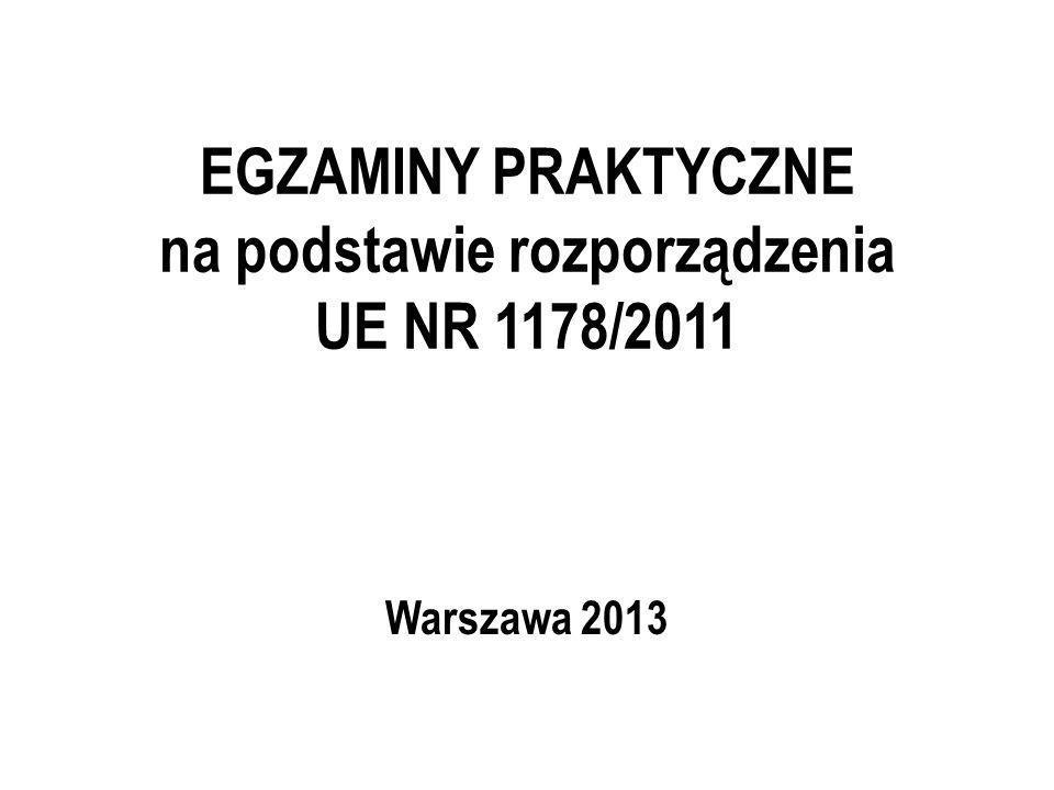 EGZAMINY PRAKTYCZNE na podstawie rozporządzenia UE NR 1178/2011 Warszawa 2013