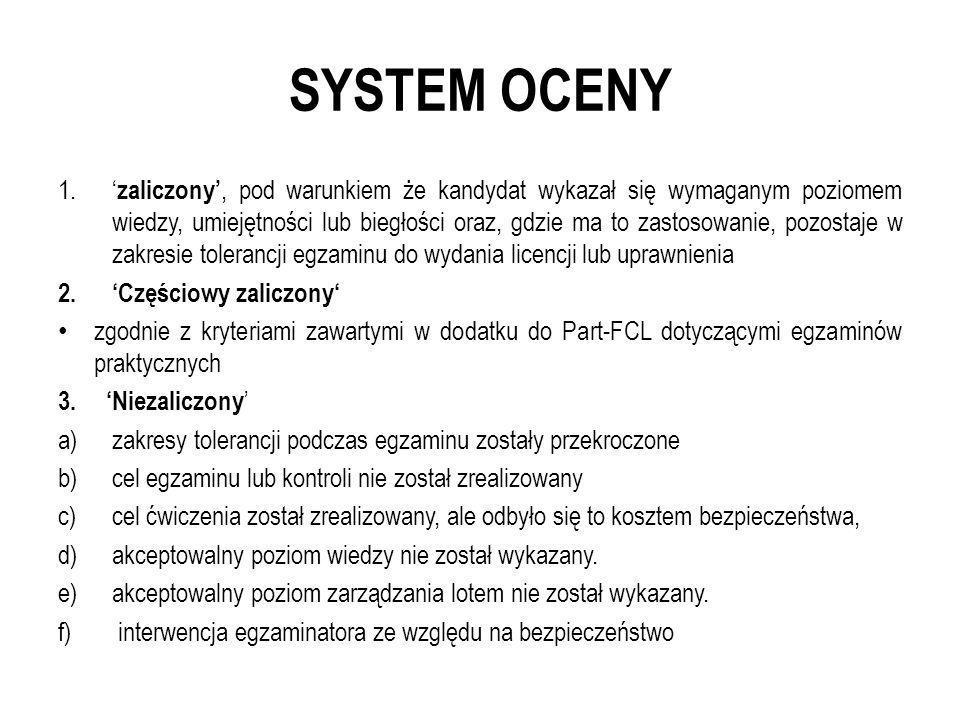SYSTEM OCENY 1. zaliczony, pod warunkiem że kandydat wykazał się wymaganym poziomem wiedzy, umiejętności lub biegłości oraz, gdzie ma to zastosowanie,