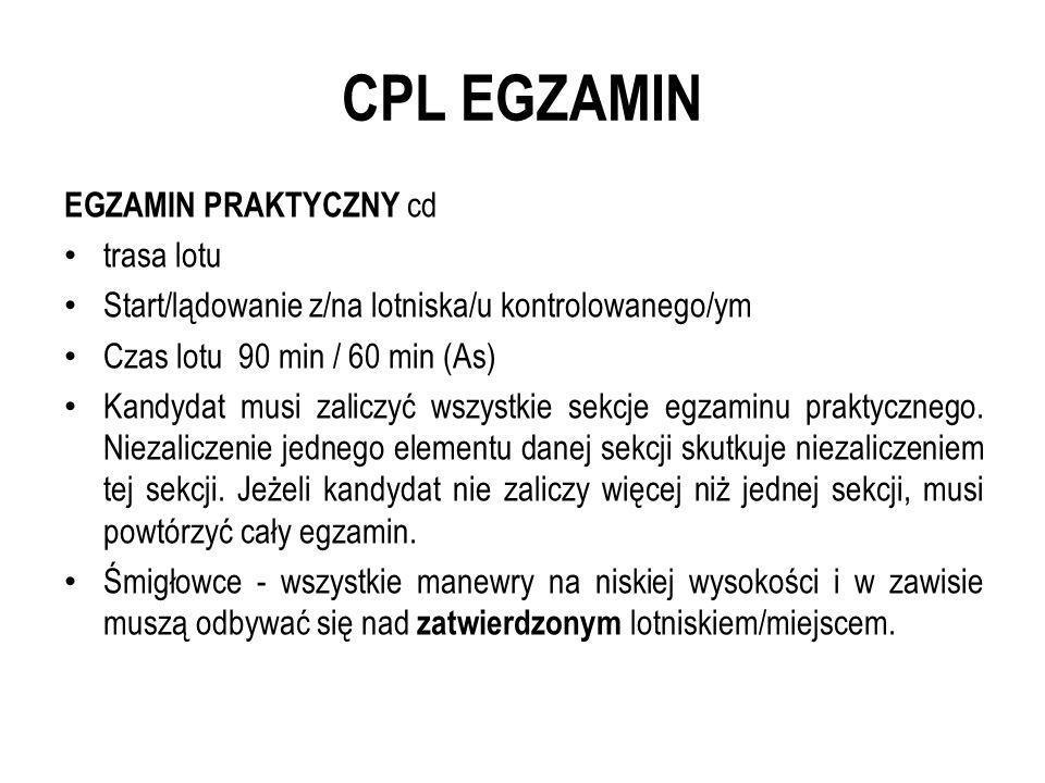 CPL EGZAMIN EGZAMIN PRAKTYCZNY cd trasa lotu Start/lądowanie z/na lotniska/u kontrolowanego/ym Czas lotu 90 min / 60 min (As) Kandydat musi zaliczyć w